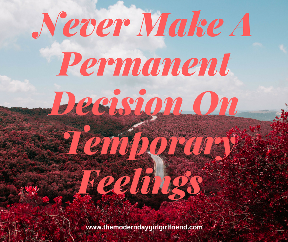 never-make-a-permanent-decision-on-temporary-feelings-2